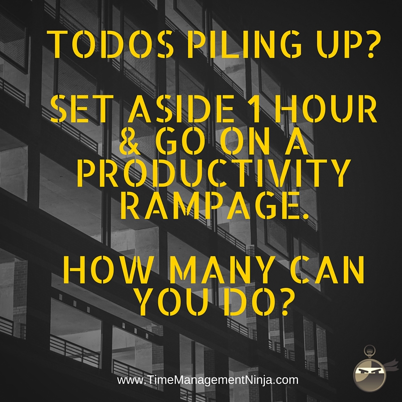 Todos piling up- Set aside 1 hour & go on a productivity rampage. How many can you do-