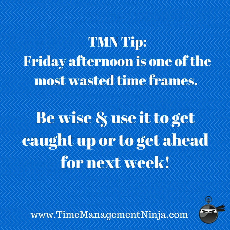 TMN Tip- Friday afternoon is one of the