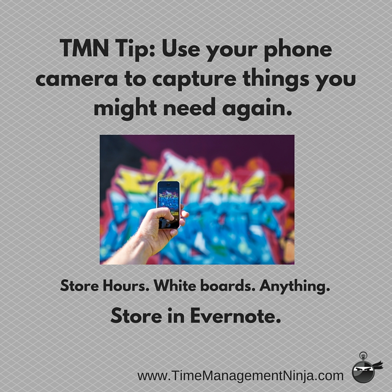 TMN Tip- Use your phone camera to capture things you might need again. Store hours. Whiteboards. Anything. Save in Evernote.