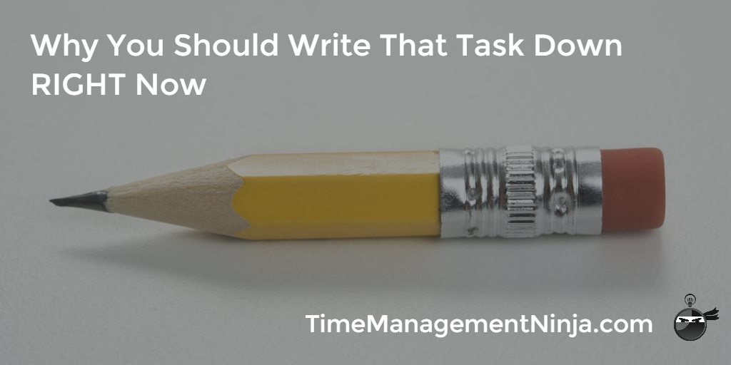 Why You Should Write That Task Down RIGHT Now